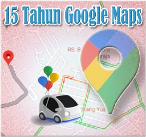 Ulang Tahun Ke-15 Google Maps Berikan Tampilan dan Fitur Baru