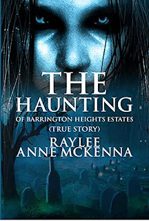 The Haunting of Barrington Heights Estates - A chilling True Story of the paranormal by Raylee Anne Mckenna - book promotion sites