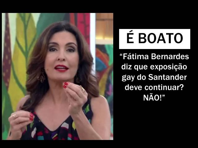 Fátima Bernardes disse que exposição gay do Santander deve continuar [é boato].