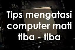 Tips mengatasi komputer yang tiba - tiba mati