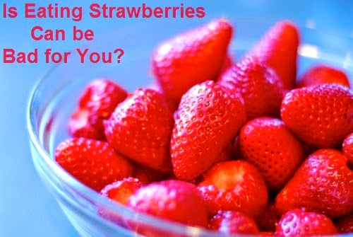 Is Eating Strawberries Can be Bad for You : WikiHealthBlog
