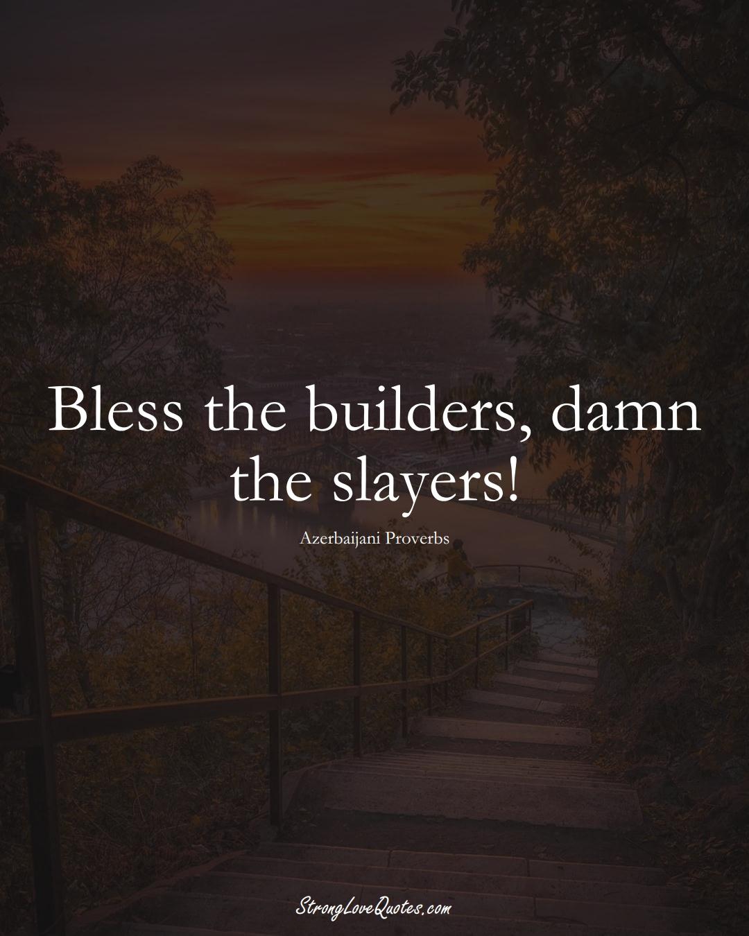 Bless the builders, damn the slayers! (Azerbaijani Sayings);  #AsianSayings