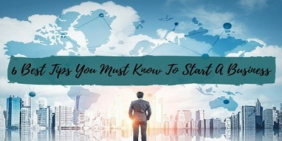 6 Best Tips You Must Know To Start A Business