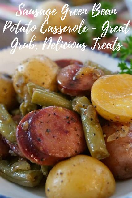 Sausage Green Bean Potato Casserole - Great Grub, Delicious Treats
