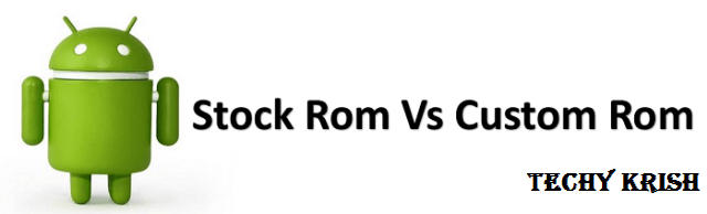 What is Stock Rom and Custom Rom? Difference between them