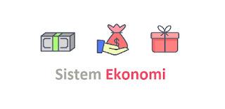 Sistem Ekonomi : Pengertian, dan Macam-Macamnya