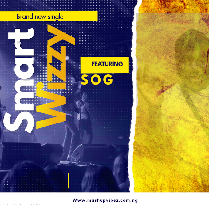 MUSIC : SMART WIZZY FT S O G - LIFE