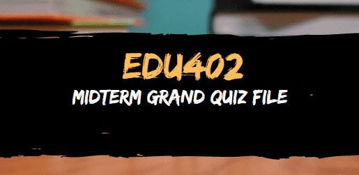 edu402 midterm solved mcqs past papers