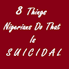 8 Things Nigerians do that is suicidal