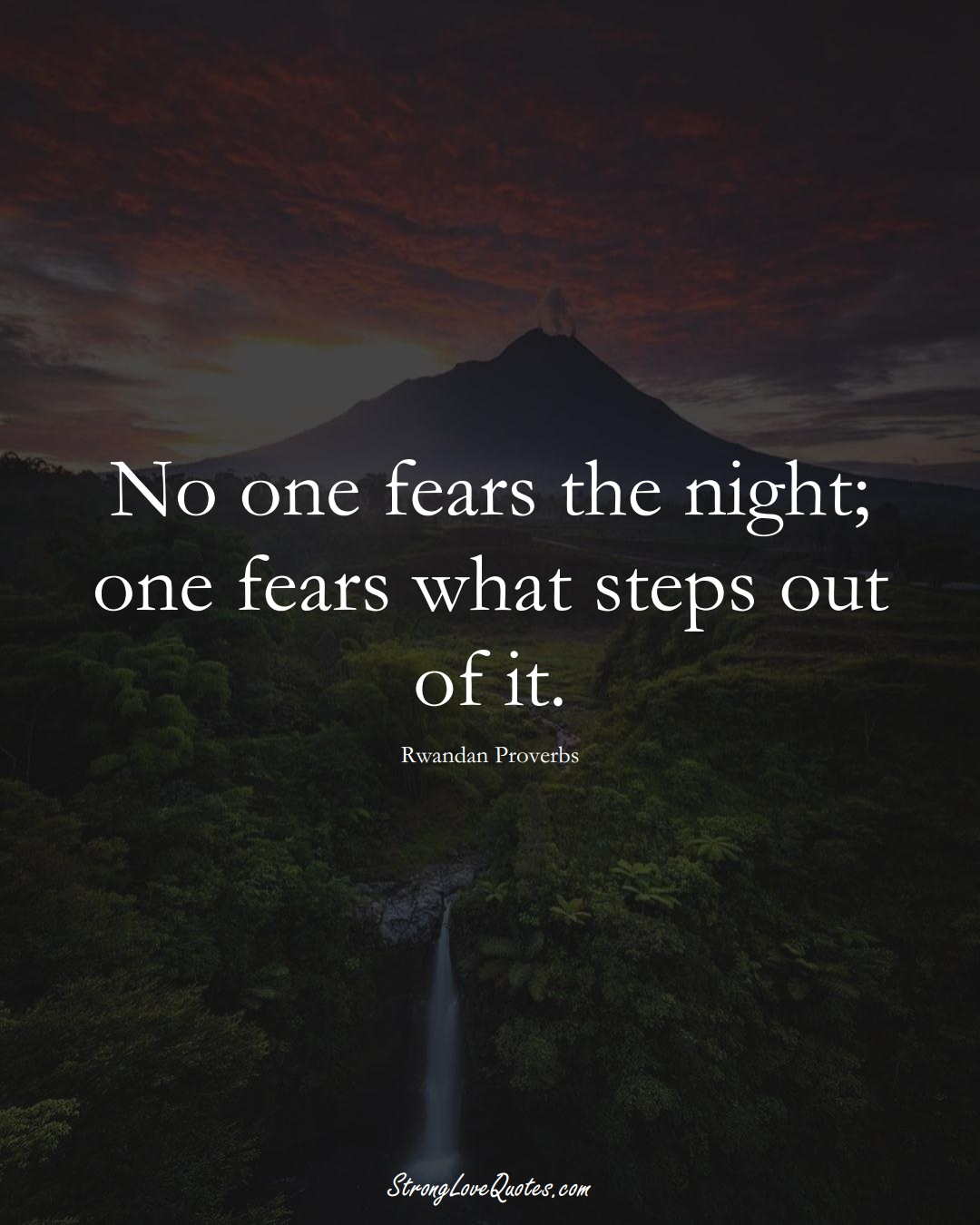 No one fears the night; one fears what steps out of it. (Rwandan Sayings);  #AfricanSayings