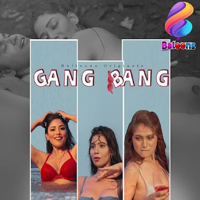 GANGBANG Baloon App web series Wiki, Cast Real Name
