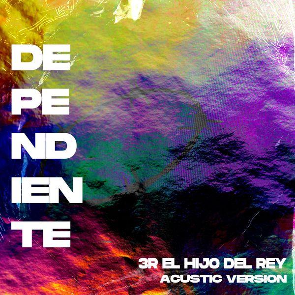 3R El Hijo Del Rey – Dependiente (Acoustic Version) (Single) 2021 (Exclusivo WC)