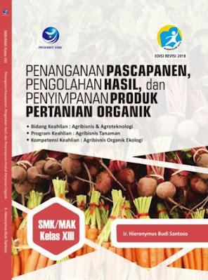 Penanganan Pascapanen, Pengolahan Hasil, Dan Penyimpanan Produk Pertanian Organik, Bidang Keahlian: Agribisnis Dan Agroteknologi , Program Keahlian: Agribisnis Tanaman Dan Kompetensi Keahlian: Agribisnis Organik Ekologi SMK/MAK Kelas XIII