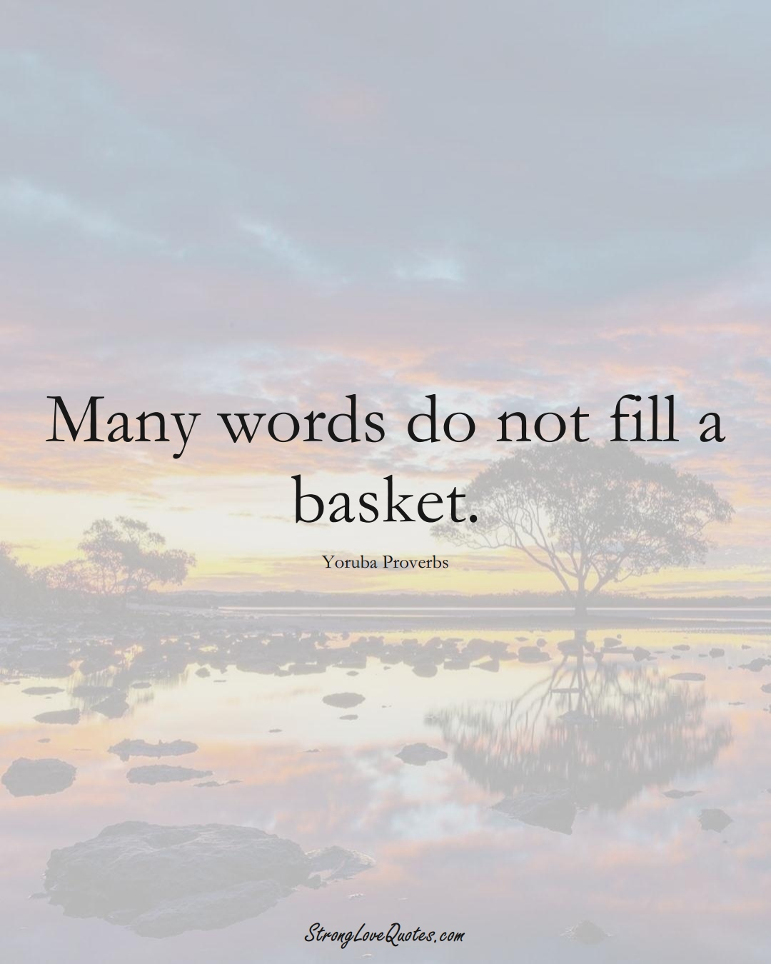 Many words do not fill a basket. (Yoruba Sayings);  #aVarietyofCulturesSayings