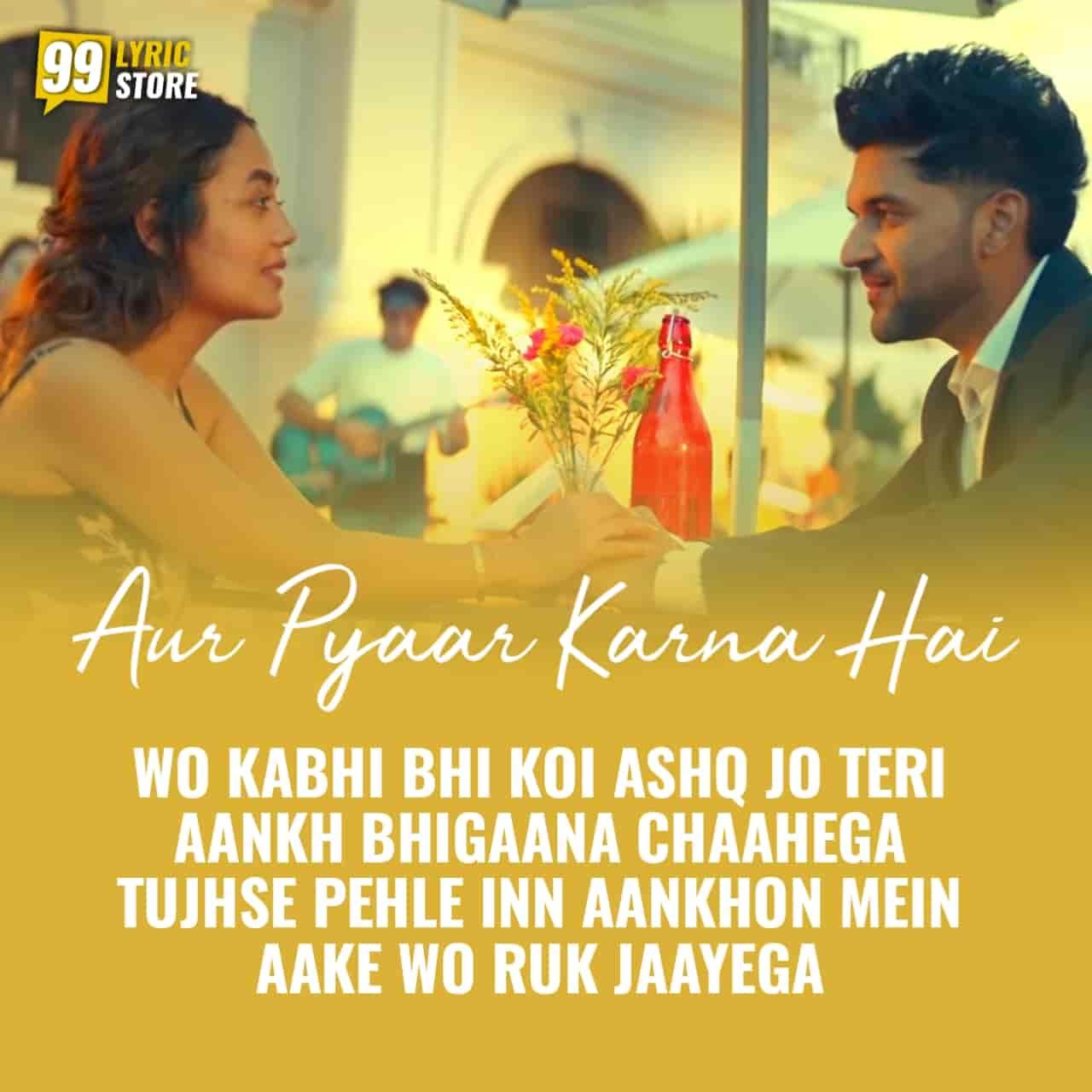 Aur Pyaar karna hai song lyrics sung by neha Kakkar and guru Randhawa, and lyrics penned by sayeed quadri.