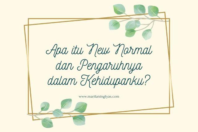 Apa itu New Normal dan Pengaruhnya dalam Kehidupanku?
