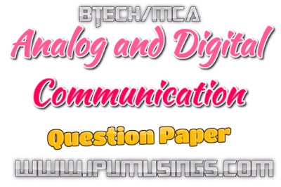 GGSIPU BTech- CS - Sem 5 Analog and Digital Communications   End Term Examination 2018  Question Paper (#ipumusings)(#ipupapers)