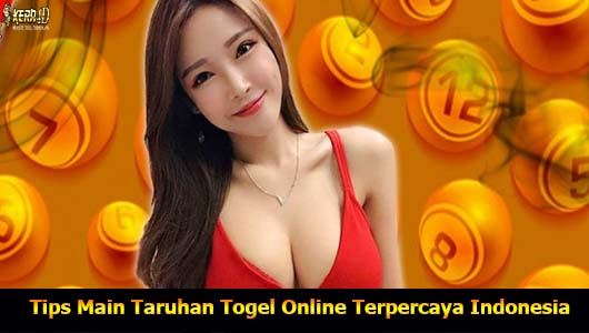 Tips Main Taruhan Togel Online Terpercaya Indonesia