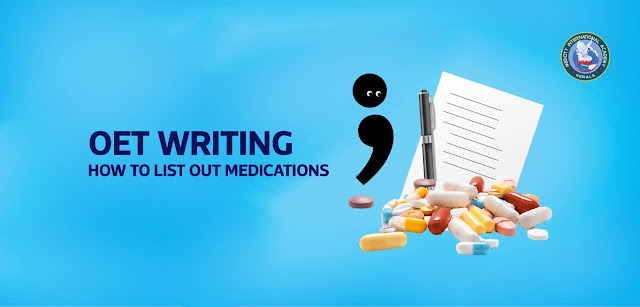 OET Writing-The right way to LIST out MEDICATIONS