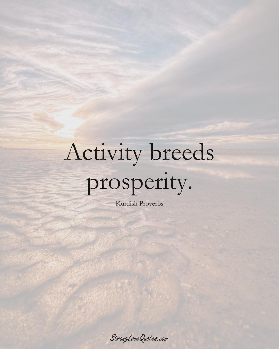 Activity breeds prosperity. (Kurdish Sayings);  #aVarietyofCulturesSayings