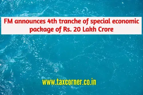FM announces 4th tranche of special economic package of Rs. 20 Lakh Crore