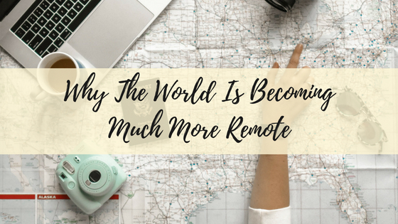 Why The World Is Becoming Much More Remote