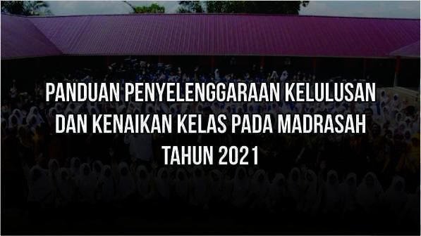 Panduan Penyelenggaraan Kelulusan dan Kenaikan Kelas Pada Madrasah Tahun 2021