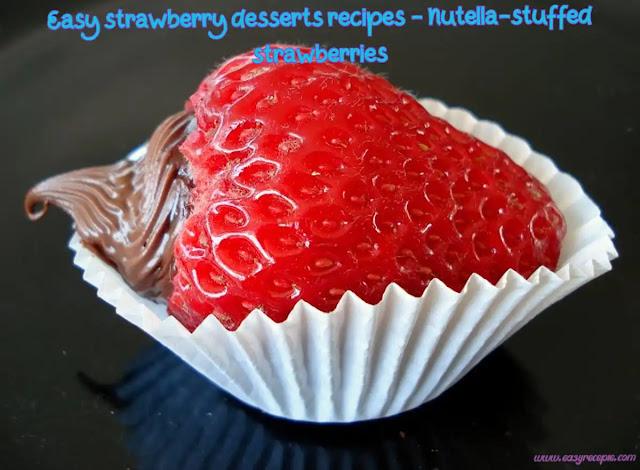 Easy strawberry desserts recipes - Nutella-stuffed strawberries