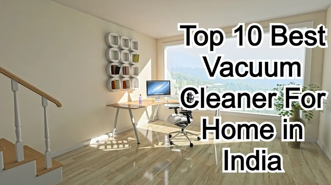 Top 10 Best Vacuum Cleaner for Home in India 2020 -Best Choices