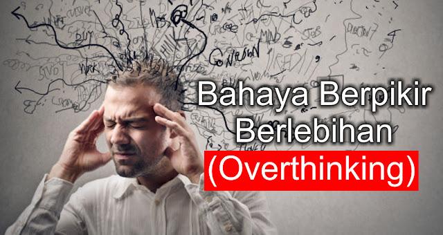 Berhentilah Selagi Bisa, Bahaya Berpikir Berlebihan (Overthinking)