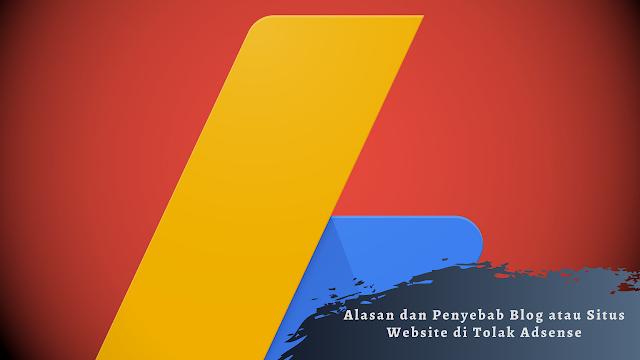 Alasan dan Penyebab Blog atau Situs Website di Tolak Adsense