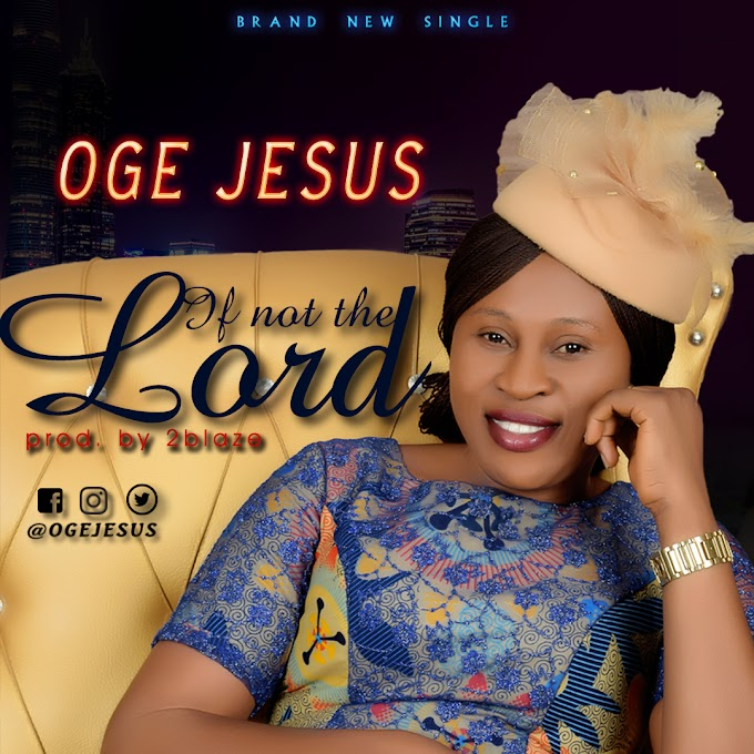 "NIGERIAN GOSPEL SINGER OGE JESUS PREMIERS HER NEW SINGLE ""IF NOT THE LORD"" WITH A VIDEO"