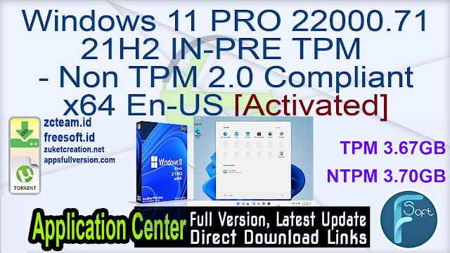 Windows 11 PRO 22000.71 21H2 IN-PRE TPM – Non TPM 2.0 Compliant x64 En-US [Activated] _ZcTeam.id