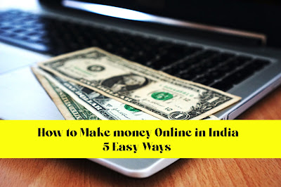 How to Make money Online in India: 5 Easy Ways (2021)