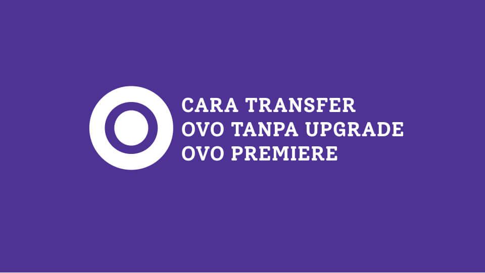 Cara Transfer OVO Tanpa Upgrade OVO Premiere