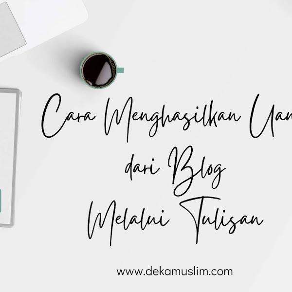Cara Menghasilkan Uang dari Blog Melalui Tulisan