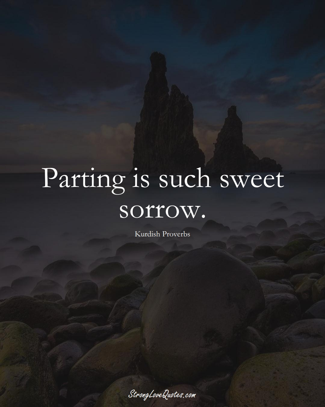 Parting is such sweet sorrow. (Kurdish Sayings);  #aVarietyofCulturesSayings
