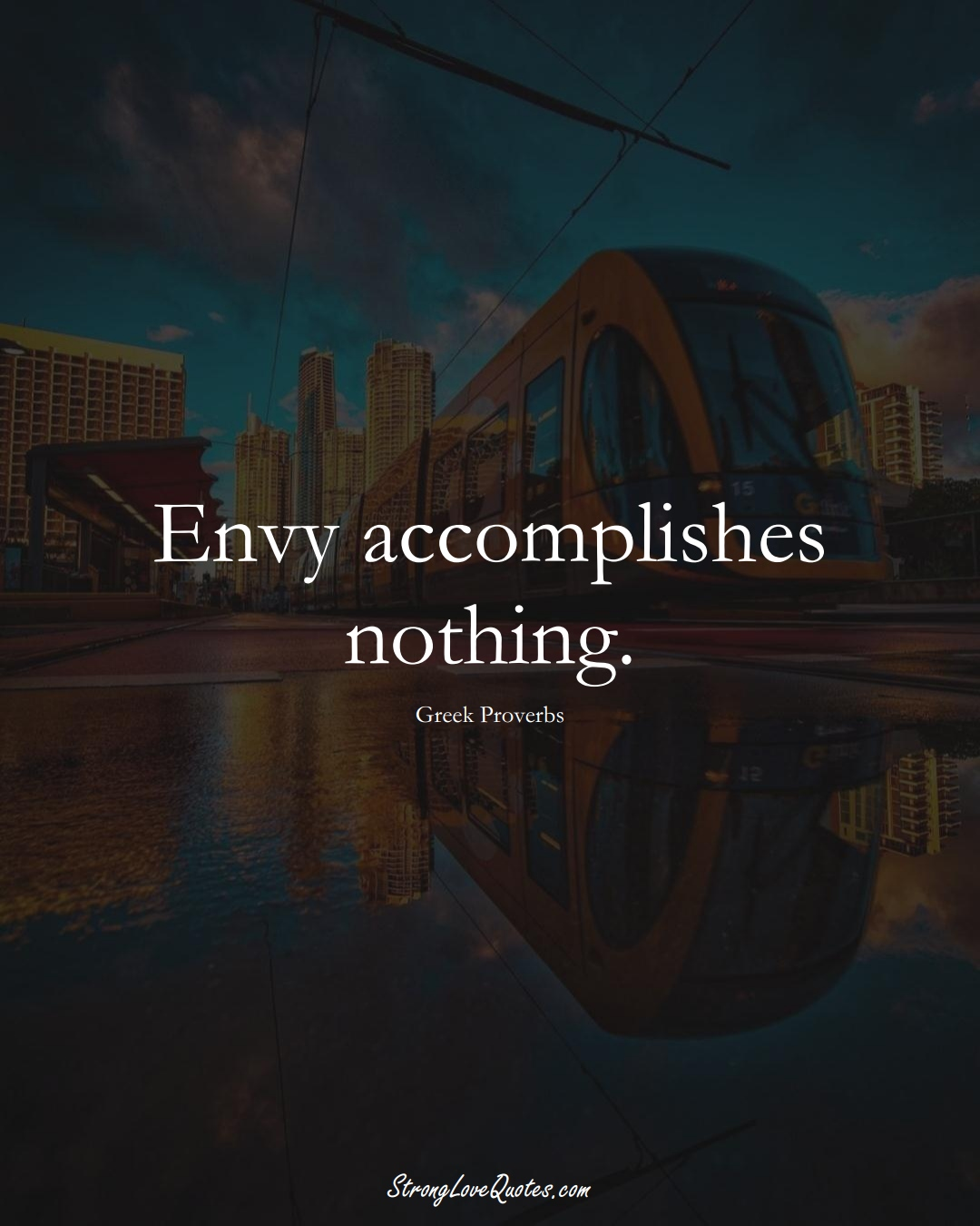 Envy accomplishes nothing. (Greek Sayings);  #EuropeanSayings