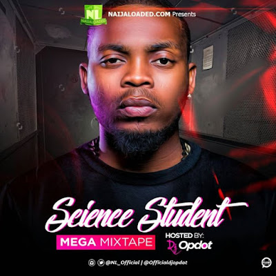 Download Mixtape: Naijaloaded Ft. DJ OP Dot – Science Student Mega Mix