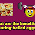 What are the benefits of eating boiled eggs