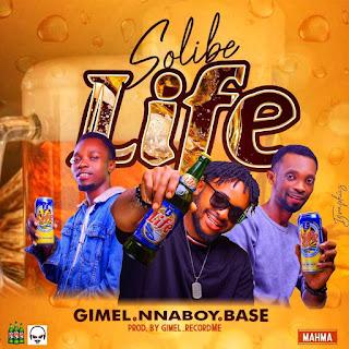 MUSIC: Nnaboy Ft Gimel & Base Mahma - Solibe Life