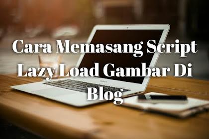 Cara Memasang Script Lazy Load Gambar Di Blog