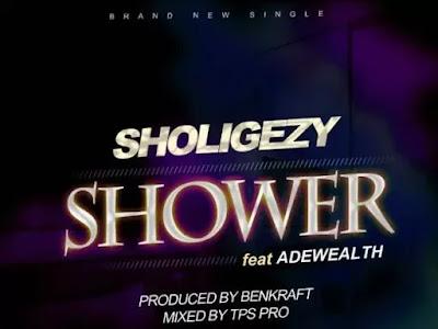 [Music] Sholigezy Ft Adewealth – Shower