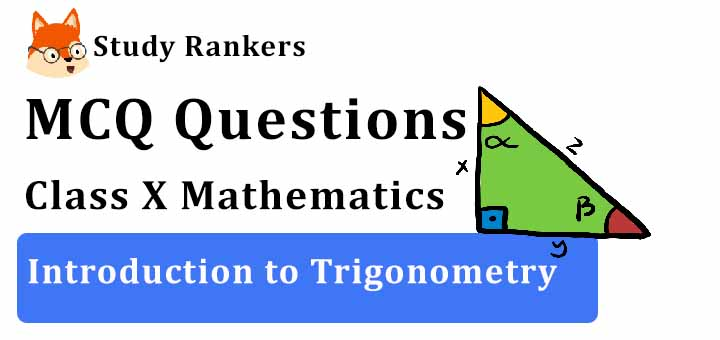 MCQ Questions for Class 10 Maths: Ch 8 Introduction to Trigonometry