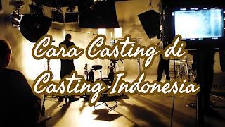 Cara ikut casting di casting Indonesia