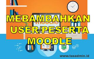 Pada postingan sebelumnya telah kami bahas bagaimana cara seting awal pada aplikasi moodle TAS:  Cara Cepat Menambahkan User pada Moodle