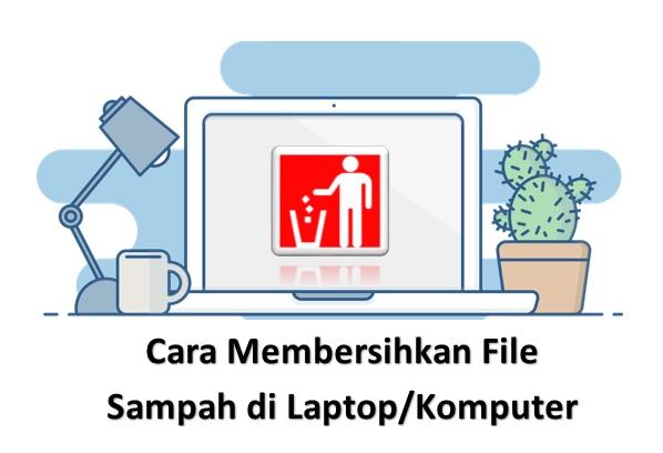Cara Mudah Membersihkan File Sampah di Laptop / PC