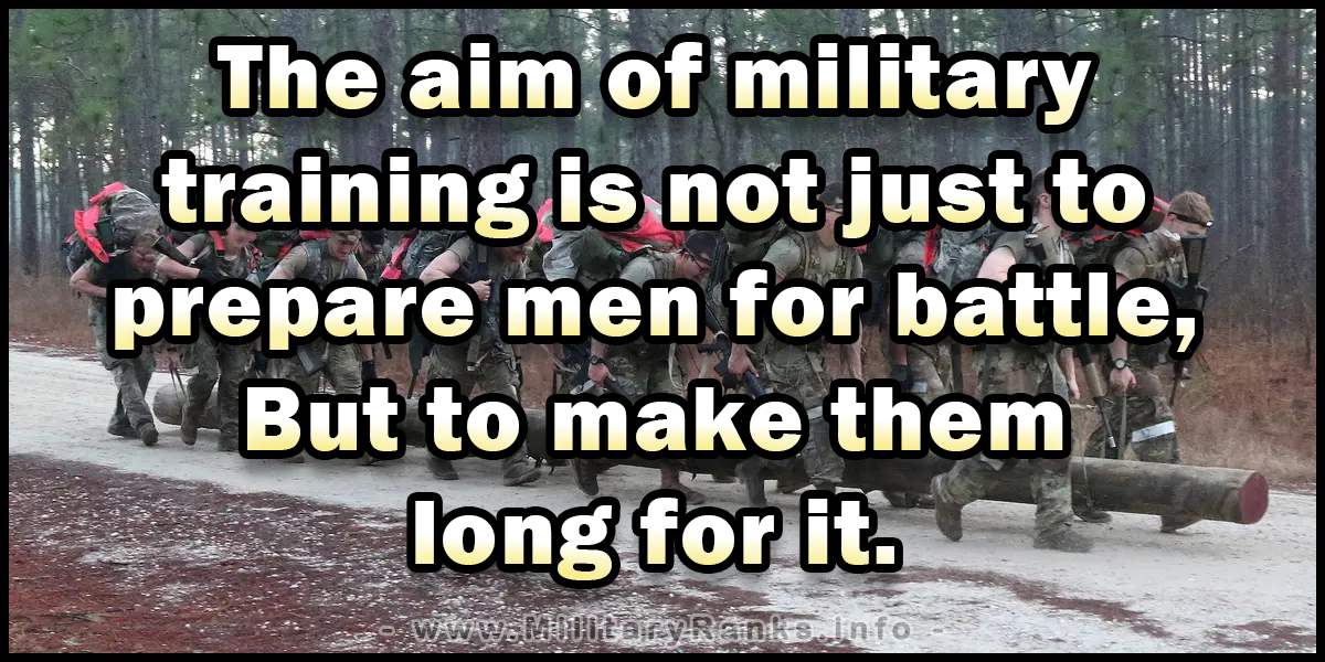 The aim of military training is not just to prepare men Military Quotes