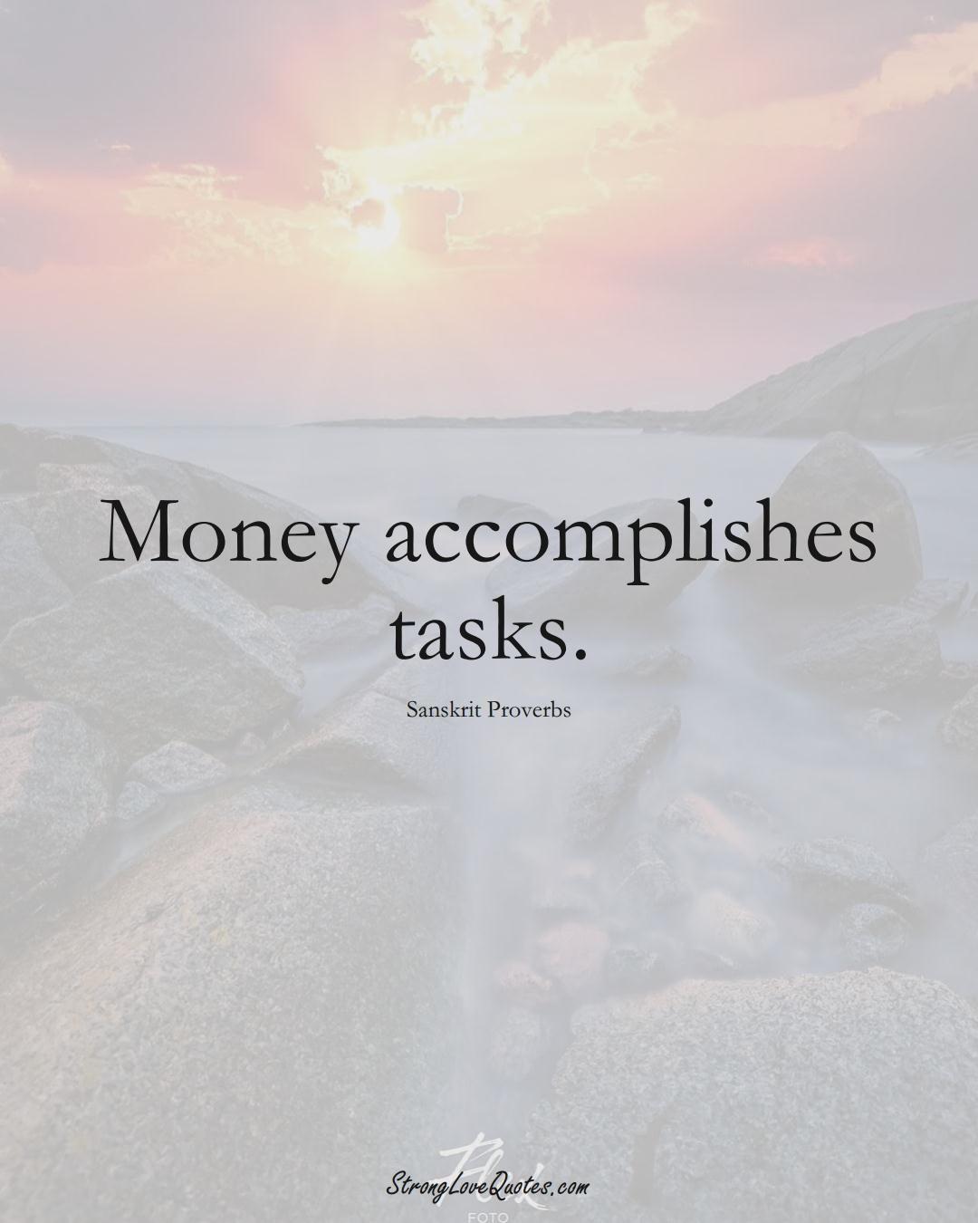 Money accomplishes tasks. (Sanskrit Sayings);  #aVarietyofCulturesSayings