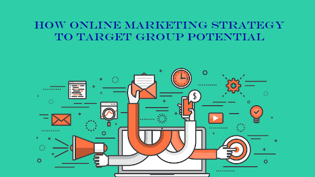 How Online Marketing Strategy to Target Group Potential